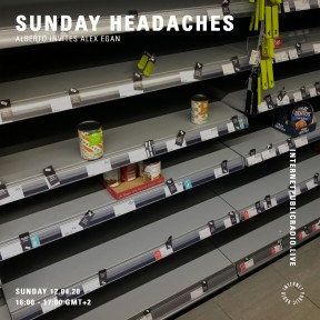 Sunday Headaches #19 Alberto invites Alex Egan