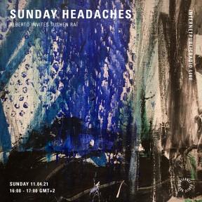 Sunday Headaches #32 Alberto invites Tushen Raï